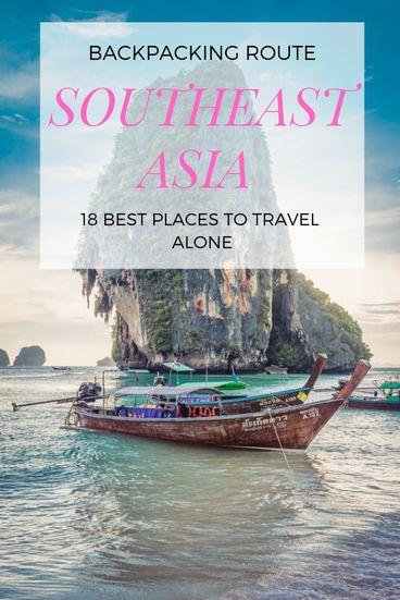 Southeast Asia Backpacking Route. 18 Best Places to Travel Alone in Asia